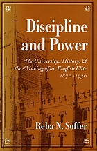 Discipline and power : the university, history, and the making of an English elite, 1870-1930