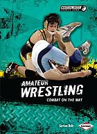 Amateur wrestling : combat on the mat