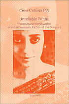 Unreliable truths : transcultural homeworlds in Indian women's fiction of the diaspora