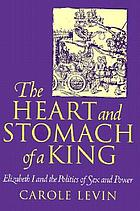 The heart and stomach of a king : Elizabeth I and the politics of sex and power