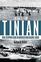 The Battle for Tinian : vital stepping stone in America's war against Japan