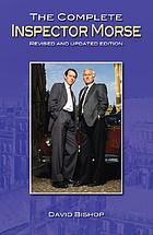 The complete Inspector Morse : from the original novels to the TV series