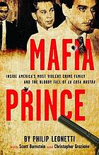 Mafia prince : inside America's most violent crime family and the bloddy fall of la cosa nostra