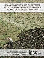 Managing the risks of extreme events and disasters to advance climate change adaptation : special report of the Intergovernmental Panel on Climate Change