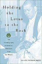 Holding the lotus to the rock : the autobiography of Sokei-an, America's first Zen master
