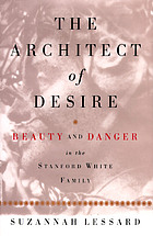The architect of desire : beauty and danger in the Stanford White family