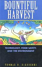 Bountiful harvest : technology, food safety, and the environment