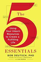 The 5 essentials : using your inborn resources to create a fulfilling life
