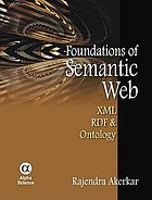 Foundations of the semantic web : XML, RDF & Ontology