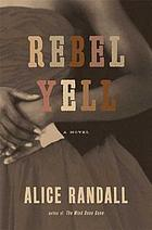 Rebel Yell : a novel