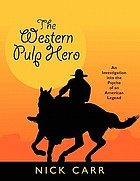 The western pulp hero : an investigation into the psyche of an American legend