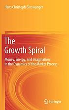 The growth spiral : money, energy, and imagination in the dynamics of the market process