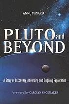 Pluto and beyond : a story of discovery, adversity, and ongoing exploration