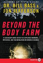 Beyond the body farm : a legendary bone detective explores murders, mysteries, and the revolution in forensic science