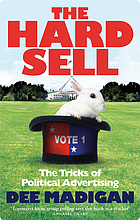 The hard sell : the tricks of political advertising