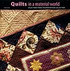 Quilts in a material world : selections from the Winterthur Collection