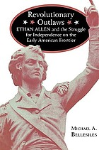 Revolutionary outlaws : Ethan Allen and the struggle for independence on the early American frontier