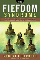 The fiefdom syndrome : the turf battles that undermine careers and companies--and how to overcome them