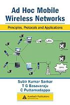 Ad hoc mobile wireless networks : principles, protocols, and applications
