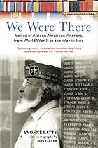 We were there : voices of African American veterans from World War II to the war in Iraq