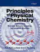Principles of physical chemistry : understanding molecules, molecular assemblies, spramolecular machines