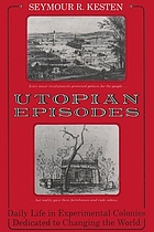 Utopian episodes : daily life in experimental colonies dedicated to changing the world