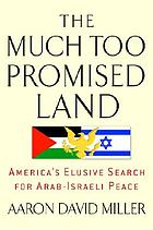 The much too promised land : America's elusive search for Arab-Israeli peace