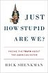 Just how stupid are we? : facing the truth about... by  Richard Shenkman