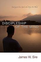 Discipleship of the mind : learning to love God in the ways we think