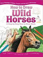 How to draw wild horses : a step-by-step how to draw book.