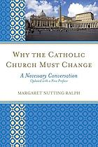 Why the Catholic Church Must Change : a necessary conversation