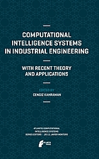 Computational intelligence systems in industrial engineering : with recent theory and applications