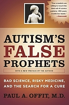Autism's false prophets : bad science, risky medicine, and the search for a cure