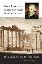 Adam Ferguson in the Scottish enlightenment  : the Roman past and Europe's future