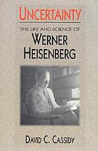 Uncertainty : the life and science of Werner Heisenberg