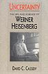Uncertainty : the life and science of Werner Heisenberg by  David C Cassidy