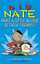 Big Nate : what's a little noogie between friends?