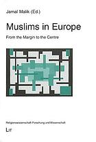 Muslims in Europe : from the margin to the centre