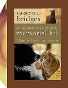 Rainbows & bridges : finding comfort after the loss of your animal friend