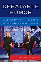 Debatable Humor : Laughing Matters on the 2008 Presidential Primary Campaign.