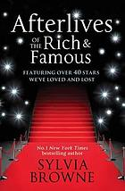 Afterlives of the rich & famous : featuring over 40 stars we've loved and lost