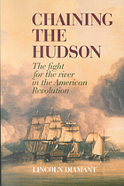 Chaining the Hudson : the fight for the river in the American Revolution