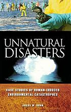 Unnatural disasters : case studies of human-induced environmental catastrophes