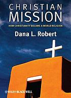Christian mission : how Christianity became a world religion
