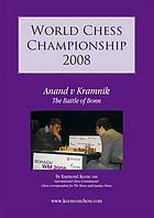 Battle of Bonn : Vishy Anand vs. Vladimir Kramnik : the undisputed 2008 World Chess Championship