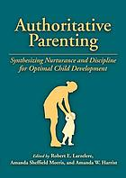 Authoritative parenting : synthesizing nurturance and discipline for optimal child development