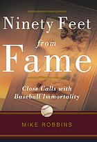 Ninety feet from fame : close calls with baseball immortality