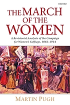 The march of the women : a revisionist analysis of the campaign for women's suffrage, 1866-1914
