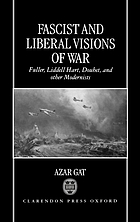 Fascist and liberal visions of war : Fuller, Liddell Hart, Douhet, and other modernists