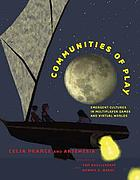 Communities of play : emergent cultures in multiplayer games and virtual worlds